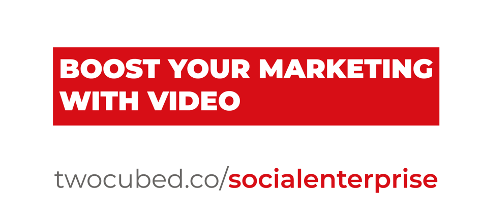 Video offer for Social Enterprises from Two Cubed Creative